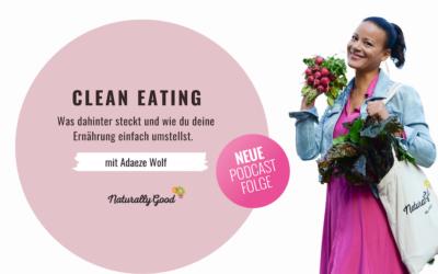 #41 Pocast: Clean Eating: Was dahinter steckt und wie du deine Ernährung umstellst. 10 einfache Tipps