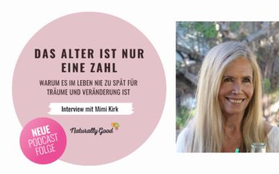 #46 Podcast: Das Alter ist nur eine Zahl. Interview mit Mimi Kirk. Warum es im Leben nie zu spät oder zu früh für Träume und Veränderung ist.