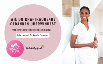 #50 Podcast: Wie du kraftraubende Gedanken überwindest und zuversichtlich bleibst. Interview mit Dr. Karella Easwaran