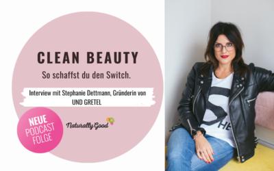 #52 Podcast: Clean Beauty. So schaffst du den Switch. Interview mit Stephanie Dettmann, Gründerin von UND GRETEL